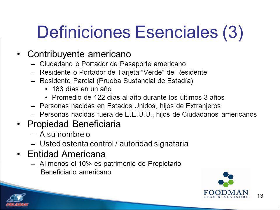 13 Definiciones Esenciales (3) Contribuyente americano –Ciudadano o Portador de Pasaporte americano –Residente o Portador de Tarjeta Verde de Resident