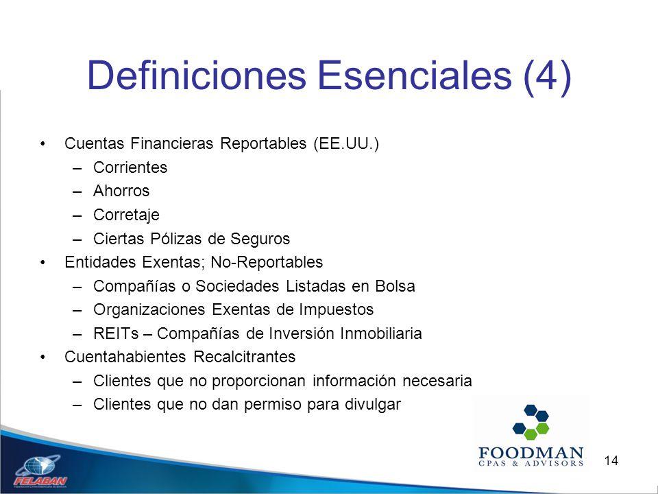 14 Definiciones Esenciales (4) Cuentas Financieras Reportables (EE.UU.) –Corrientes –Ahorros –Corretaje –Ciertas Pólizas de Seguros Entidades Exentas;