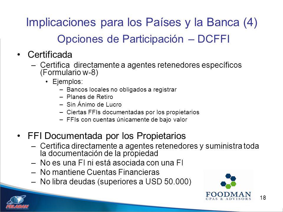 18 Implicaciones para los Países y la Banca (4) Opciones de Participación – DCFFI Certificada –Certifica directamente a agentes retenedores específico