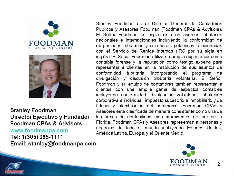 2 Stanley Foodman Director Ejecutivo y Fundador Foodman CPAs & Advisors www.foodmanpa.com Tel: 1(305) 365-1111 Email: stanley@foodmanpa.com Stanley Fo