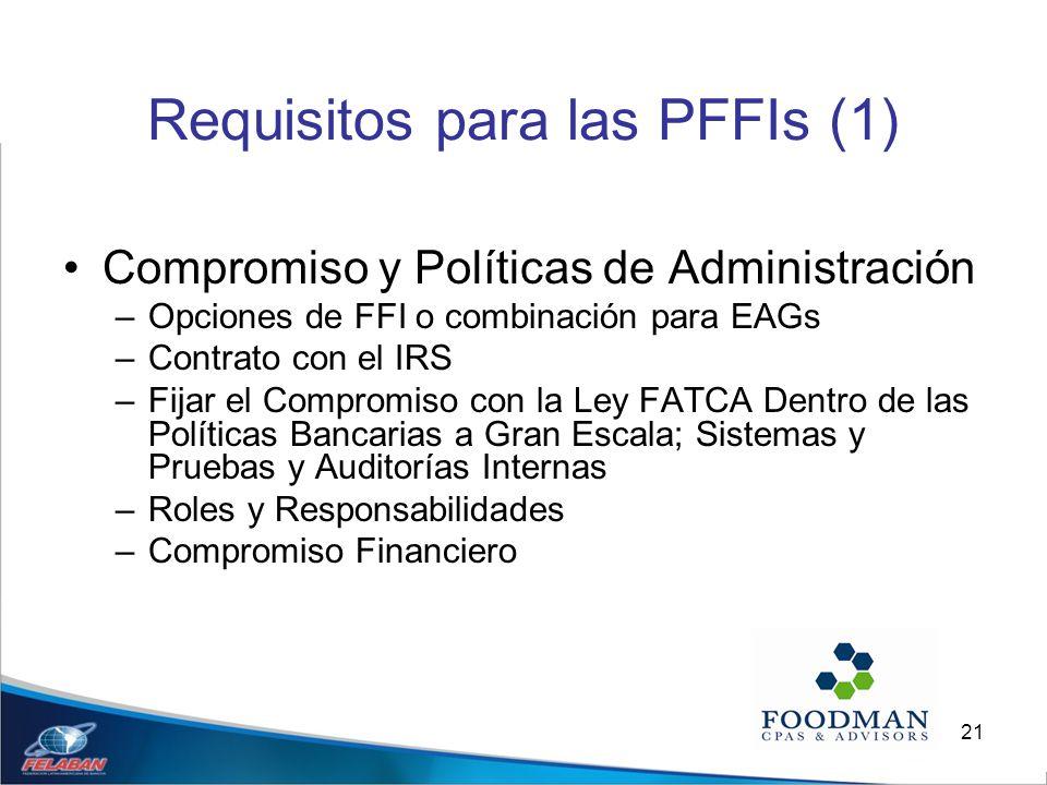 21 Requisitos para las PFFIs (1) Compromiso y Políticas de Administración –Opciones de FFI o combinación para EAGs –Contrato con el IRS –Fijar el Comp