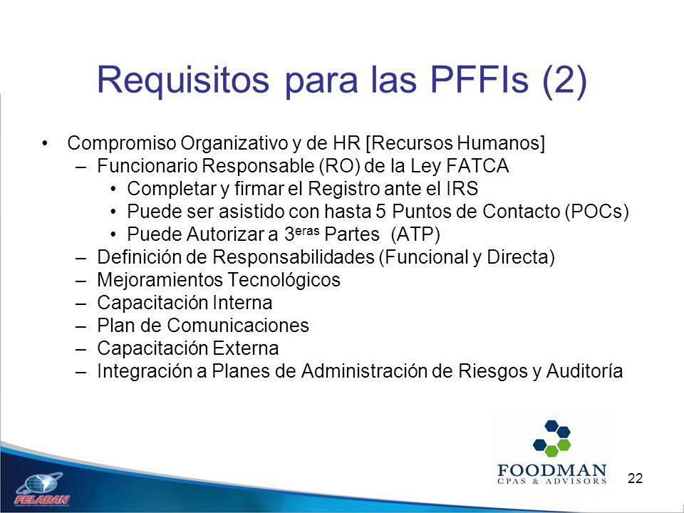 22 Requisitos para las PFFIs (2) Compromiso Organizativo y de HR [Recursos Humanos] –Funcionario Responsable (RO) de la Ley FATCA Completar y firmar e