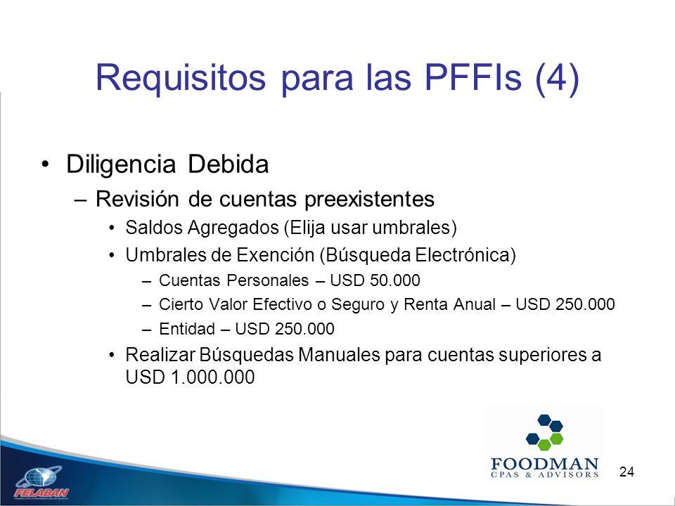 24 Requisitos para las PFFIs (4) Diligencia Debida –Revisión de cuentas preexistentes Saldos Agregados (Elija usar umbrales) Umbrales de Exención (Bús