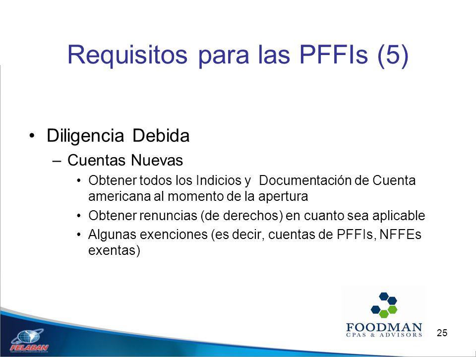 25 Requisitos para las PFFIs (5) Diligencia Debida –Cuentas Nuevas Obtener todos los Indicios y Documentación de Cuenta americana al momento de la ape