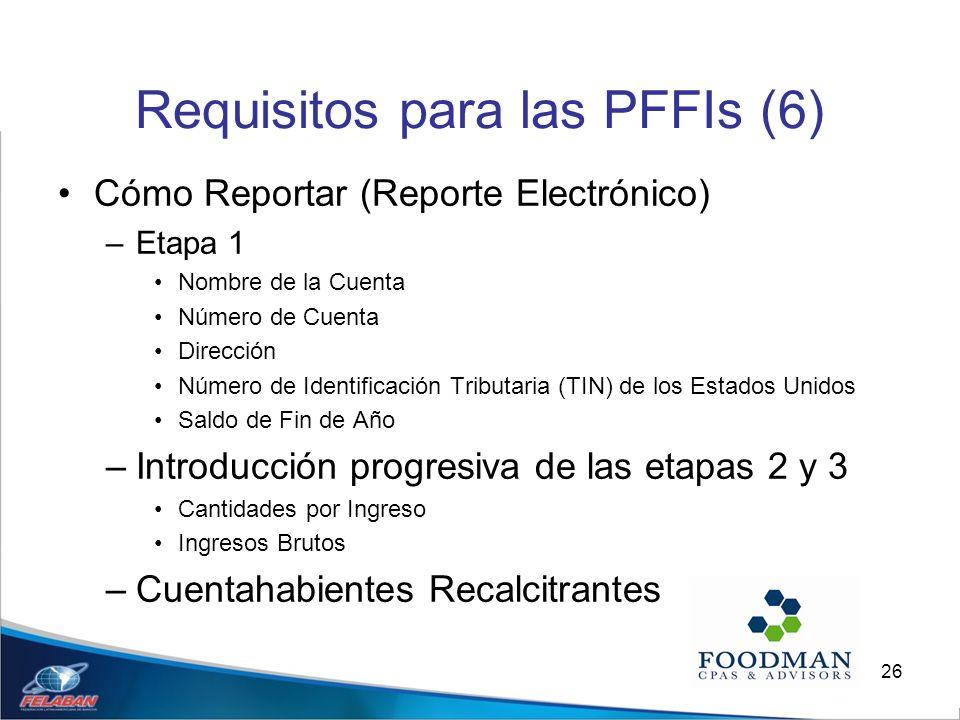 26 Requisitos para las PFFIs (6) Cómo Reportar (Reporte Electrónico) –Etapa 1 Nombre de la Cuenta Número de Cuenta Dirección Número de Identificación