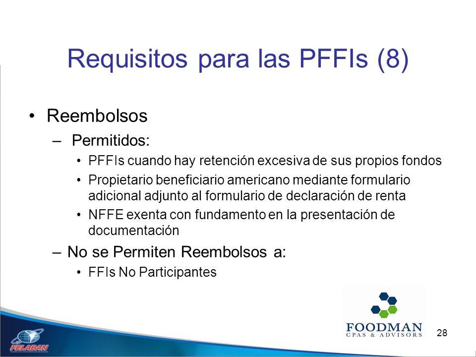 28 Requisitos para las PFFIs (8) Reembolsos – Permitidos: PFFIs cuando hay retención excesiva de sus propios fondos Propietario beneficiario americano