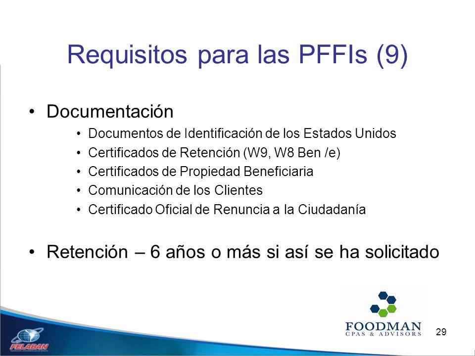 29 Requisitos para las PFFIs (9) Documentación Documentos de Identificación de los Estados Unidos Certificados de Retención (W9, W8 Ben /e) Certificad