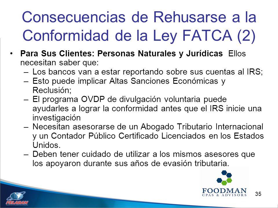 35 Consecuencias de Rehusarse a la Conformidad de la Ley FATCA (2) Para Sus Clientes: Personas Naturales y Jurídicas Ellos necesitan saber que: –Los b