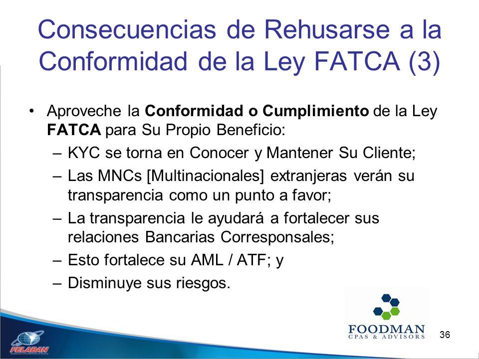 36 Consecuencias de Rehusarse a la Conformidad de la Ley FATCA (3) Aproveche la Conformidad o Cumplimiento de la Ley FATCA para Su Propio Beneficio: –