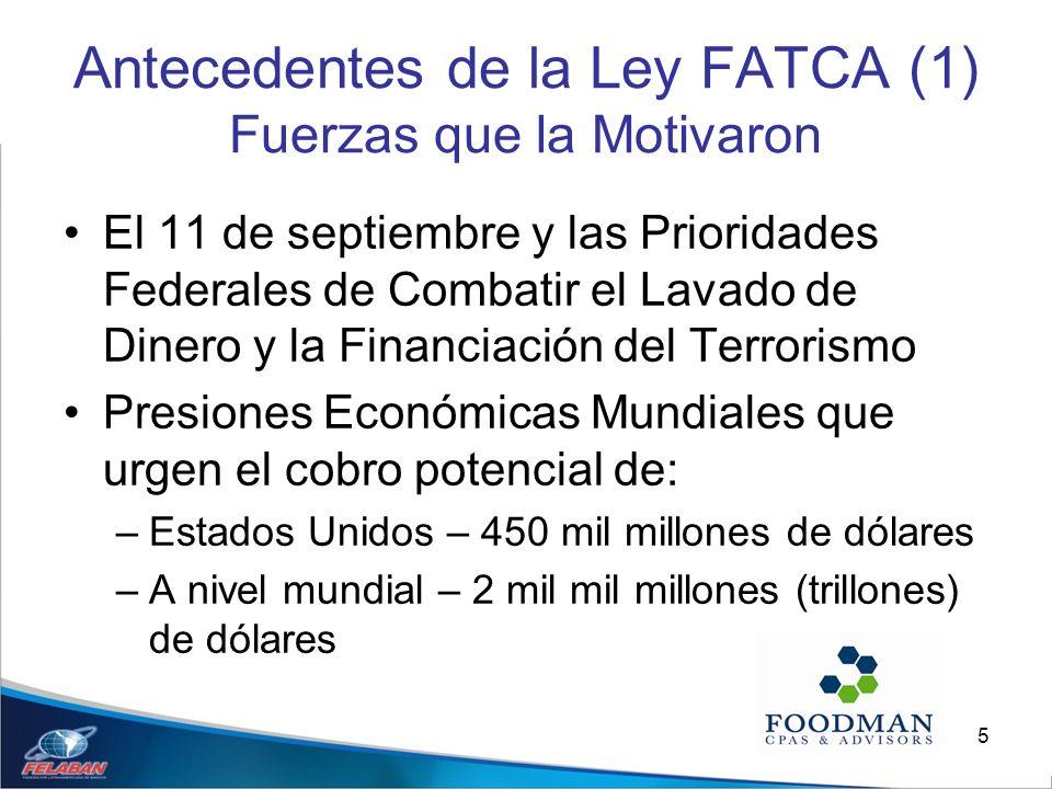 5 Antecedentes de la Ley FATCA (1) Fuerzas que la Motivaron El 11 de septiembre y las Prioridades Federales de Combatir el Lavado de Dinero y la Finan