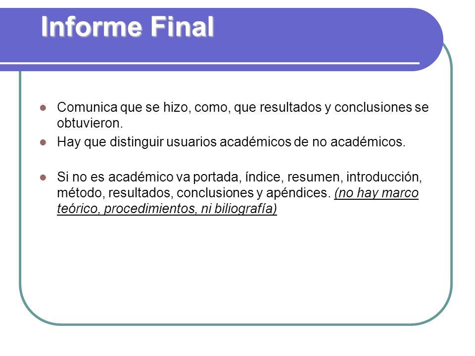 Informe Final Comunica que se hizo, como, que resultados y conclusiones se obtuvieron. Hay que distinguir usuarios académicos de no académicos. Si no