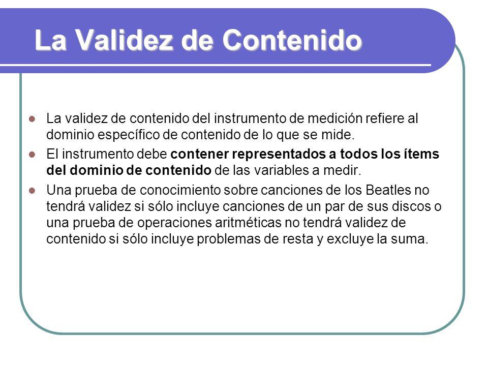 La Validez de Contenido La validez de contenido del instrumento de medición refiere al dominio específico de contenido de lo que se mide. El instrumen