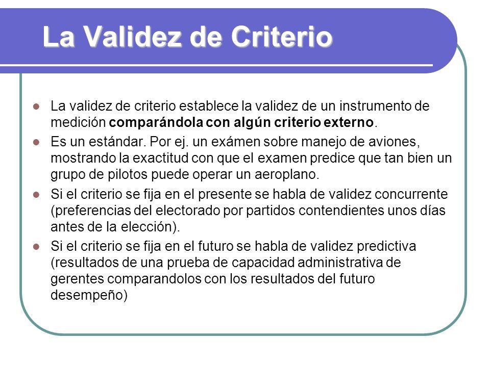 La Validez de Criterio La validez de criterio establece la validez de un instrumento de medición comparándola con algún criterio externo. Es un estánd