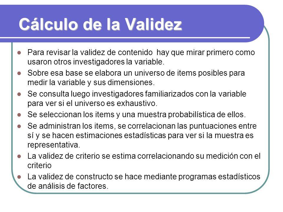 Cálculo de la Validez Para revisar la validez de contenido hay que mirar primero como usaron otros investigadores la variable. Sobre esa base se elabo