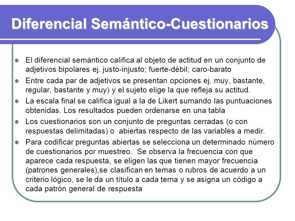 Diferencial Semántico-Cuestionarios El diferencial semántico califica al objeto de actitud en un conjunto de adjetivos bipolares ej. justo-injusto; fu