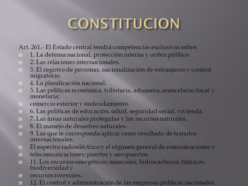 Art. 261.- El Estado central tendrá competencias exclusivas sobre: 1. La defensa nacional, protección interna y orden público. 2. Las relaciones inter