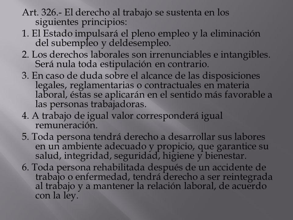 Art. 326.- El derecho al trabajo se sustenta en los siguientes principios: 1. El Estado impulsará el pleno empleo y la eliminación del subempleo y del