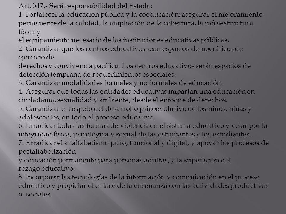Art. 347.- Será responsabilidad del Estado: 1. Fortalecer la educación pública y la coeducación; asegurar el mejoramiento permanente de la calidad, la