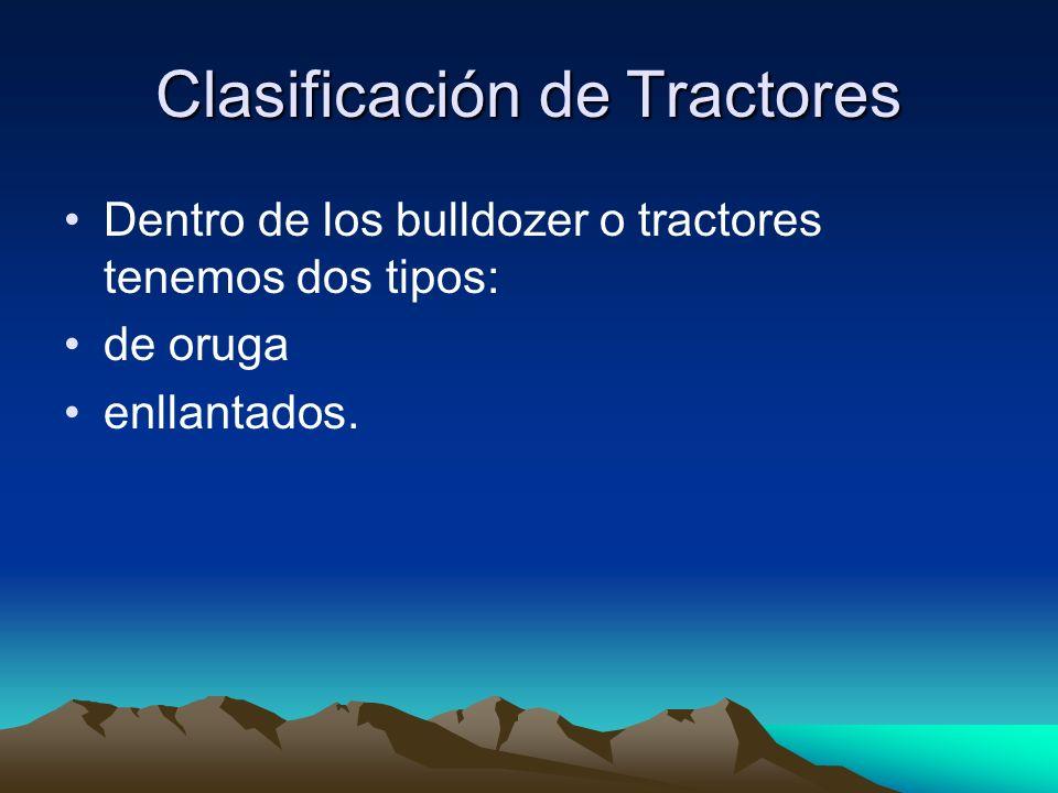 Clasificación de Tractores Dentro de los bulldozer o tractores tenemos dos tipos: de oruga enllantados.