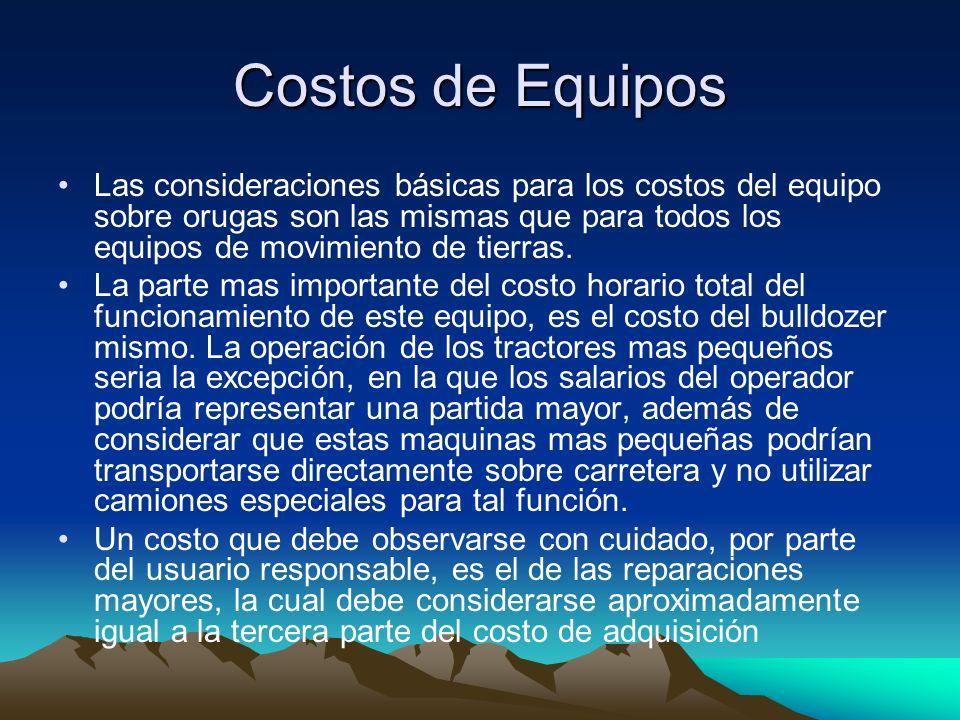 Costos de Equipos Las consideraciones básicas para los costos del equipo sobre orugas son las mismas que para todos los equipos de movimiento de tierr