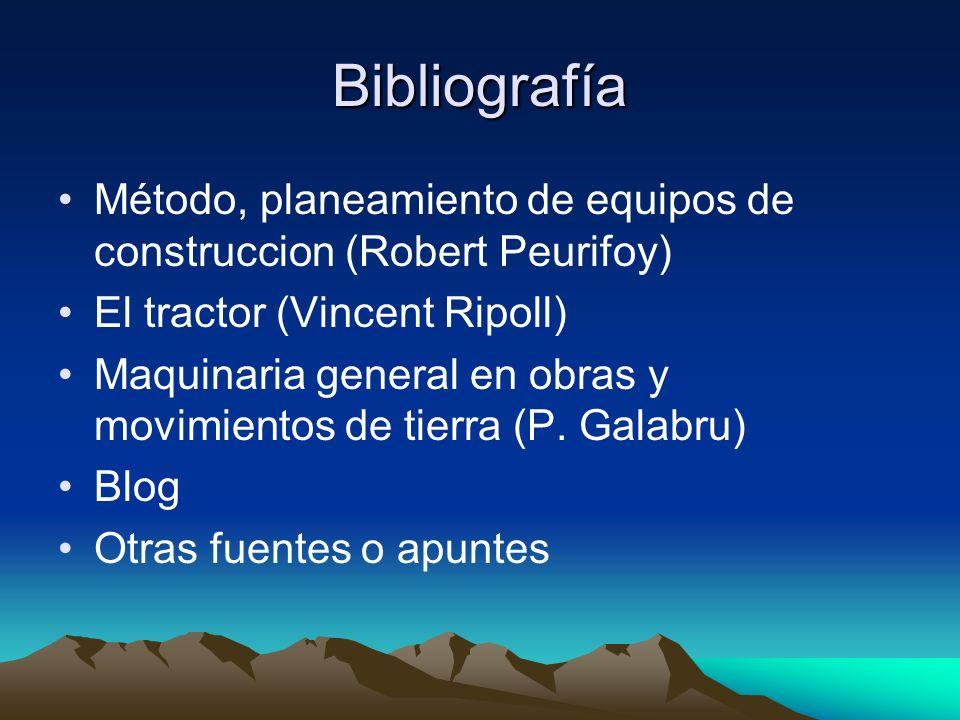 Bibliografía Método, planeamiento de equipos de construccion (Robert Peurifoy) El tractor (Vincent Ripoll) Maquinaria general en obras y movimientos d