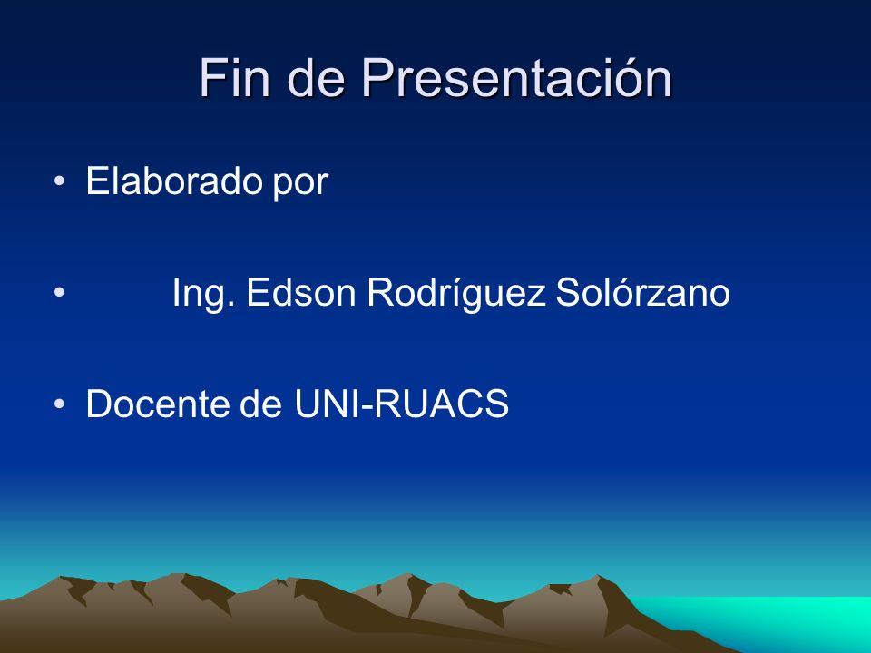 Fin de Presentación Elaborado por Ing. Edson Rodríguez Solórzano Docente de UNI-RUACS