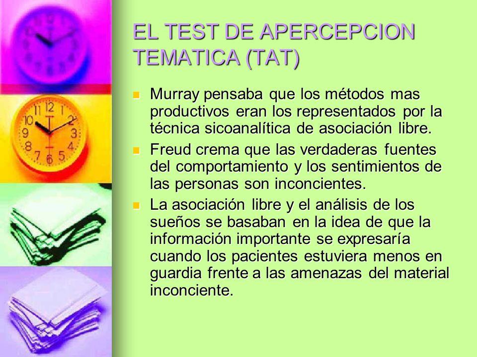 EL TEST DE APERCEPCION TEMATICA (TAT) Murray pensaba que los métodos mas productivos eran los representados por la técnica sicoanalítica de asociación