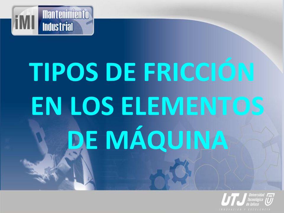 TIPOS DE FRICCIÓN EN LOS ELEMENTOS DE MÁQUINA