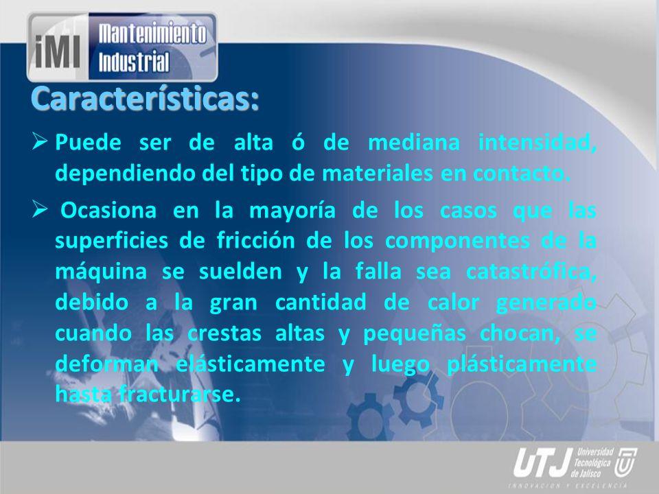 Características: Puede ser de alta ó de mediana intensidad, dependiendo del tipo de materiales en contacto. Ocasiona en la mayoría de los casos que la