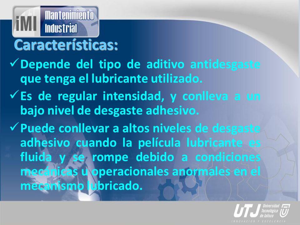 Características: Depende del tipo de aditivo antidesgaste que tenga el lubricante utilizado. Es de regular intensidad, y conlleva a un bajo nivel de d