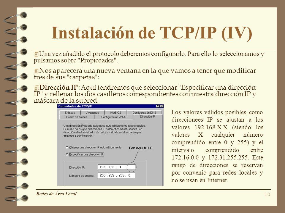10 Instalación de TCP/IP (IV) 4 Una vez añadido el protocolo deberemos configurarlo. Para ello lo seleccionamos y pulsamos sobre
