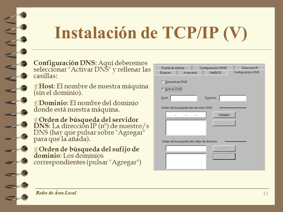 11 Instalación de TCP/IP (V) Configuración DNS : Aquí deberemos seleccionar