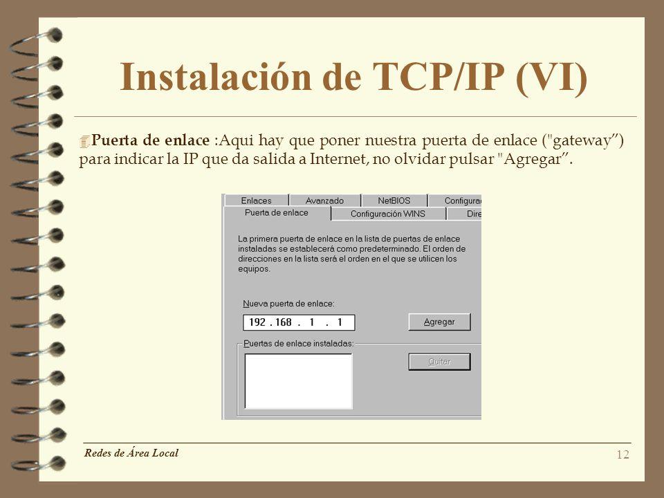 12 Instalación de TCP/IP (VI) 4 Puerta de enlace :Aqui hay que poner nuestra puerta de enlace (