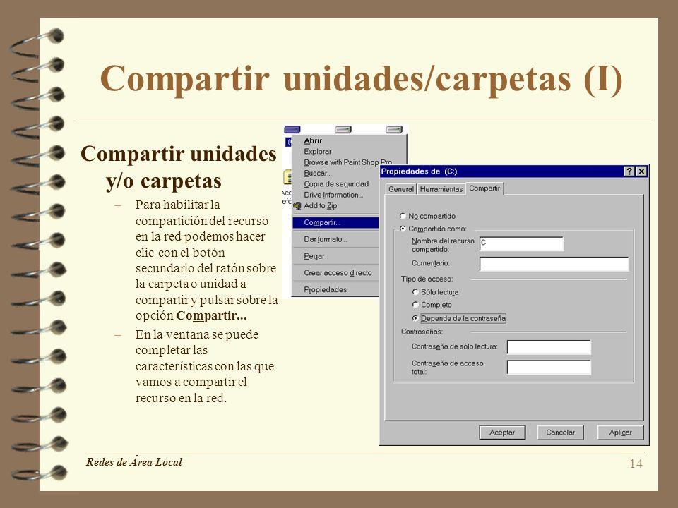 14 Compartir unidades/carpetas (I) Compartir unidades y/o carpetas –Para habilitar la compartición del recurso en la red podemos hacer clic con el bot