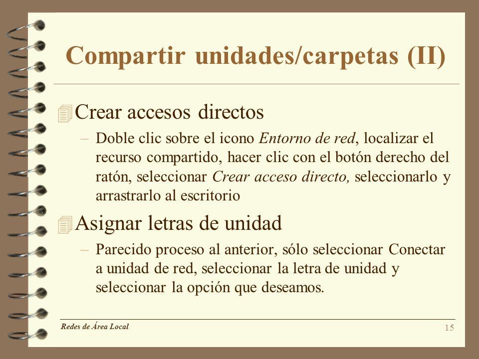 15 Compartir unidades/carpetas (II) Redes de Área Local 4 Crear accesos directos –Doble clic sobre el icono Entorno de red, localizar el recurso compa
