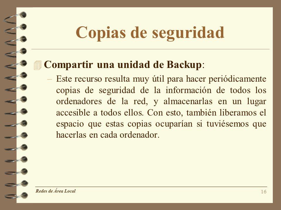 16 Copias de seguridad 4 Compartir una unidad de Backup: –Este recurso resulta muy útil para hacer periódicamente copias de seguridad de la informació