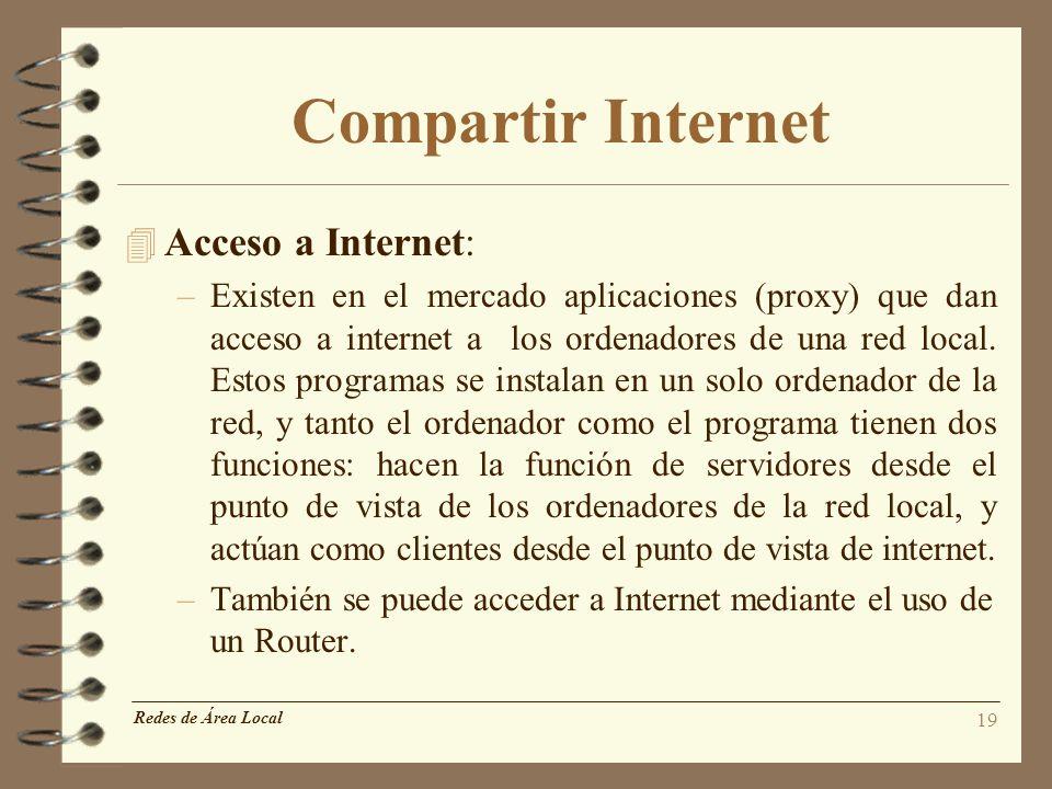 19 Compartir Internet 4 Acceso a Internet: –Existen en el mercado aplicaciones (proxy) que dan acceso a internet a los ordenadores de una red local. E