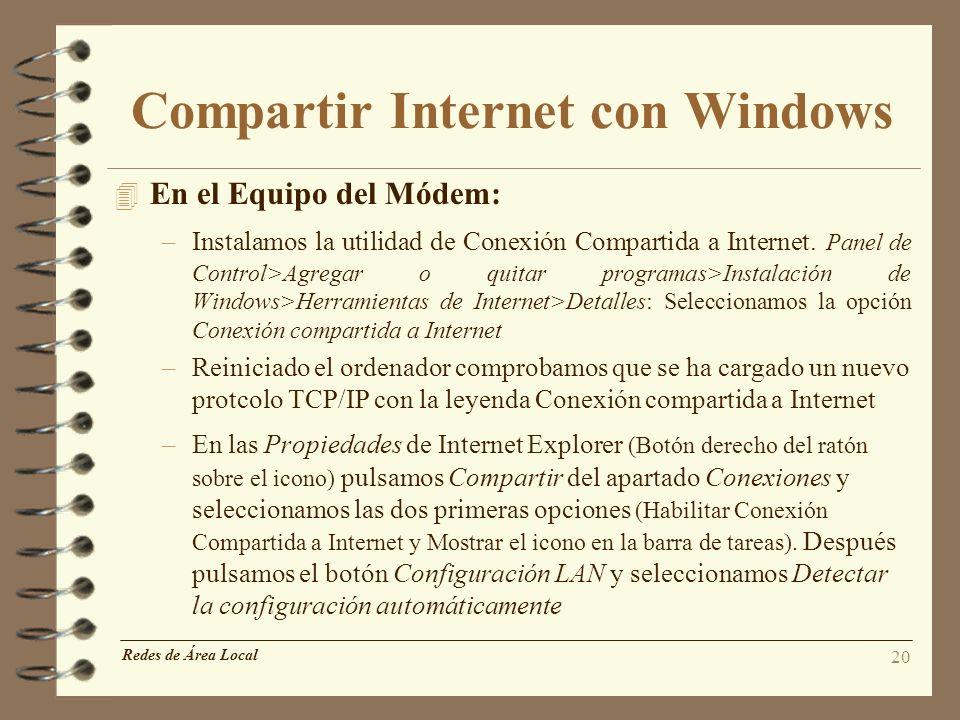 20 Compartir Internet con Windows 4 En el Equipo del Módem: –Instalamos la utilidad de Conexión Compartida a Internet. Panel de Control>Agregar o quit
