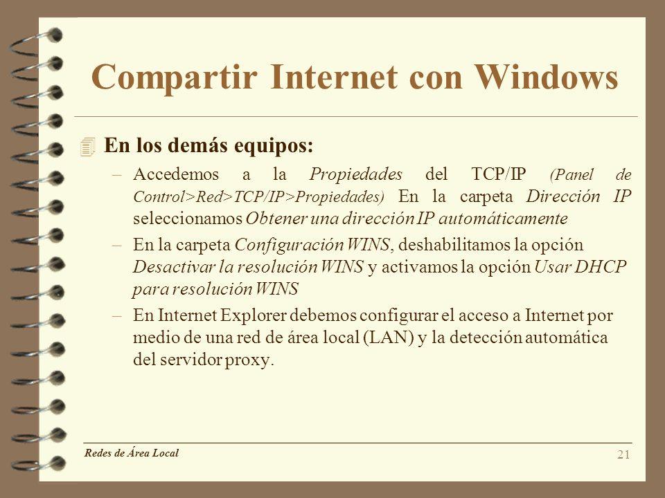 21 Compartir Internet con Windows 4 En los demás equipos: –Accedemos a la Propiedades del TCP/IP (Panel de Control>Red>TCP/IP>Propiedades) En la carpe