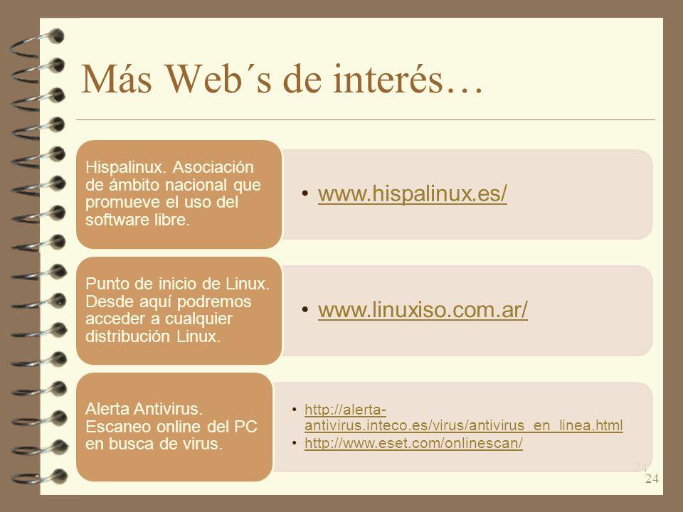 Más Web´s de interés… 24 www.hispalinux.es/ Hispalinux. Asociación de ámbito nacional que promueve el uso del software libre. www.linuxiso.com.ar/ Pun