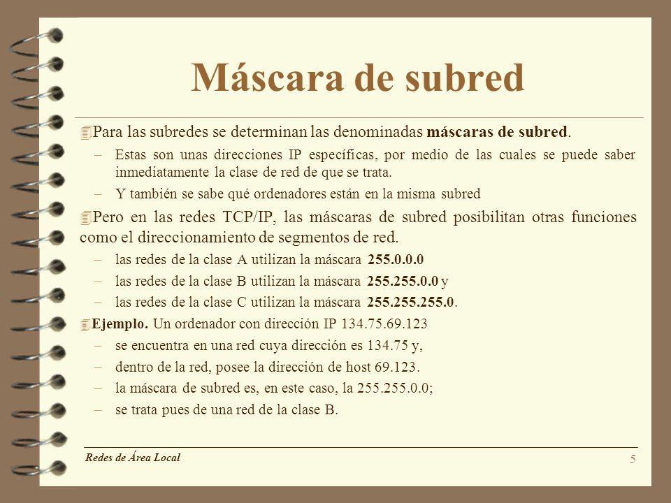 5 Máscara de subred 4 Para las subredes se determinan las denominadas máscaras de subred. –Estas son unas direcciones IP específicas, por medio de las