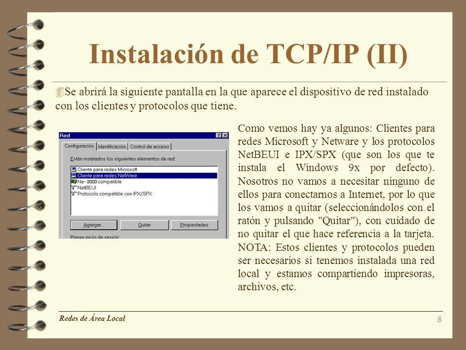 8 Instalación de TCP/IP (II) 4 Se abrirá la siguiente pantalla en la que aparece el dispositivo de red instalado con los clientes y protocolos que tie
