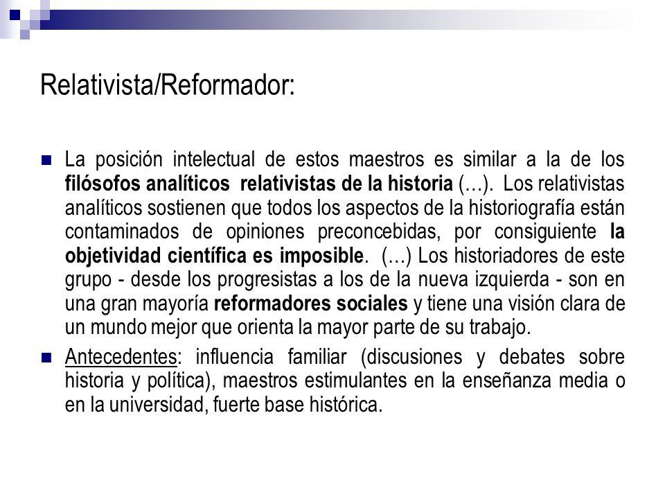 Relativista/Reformador: La posición intelectual de estos maestros es similar a la de los filósofos analíticos relativistas de la historia (…). Los rel