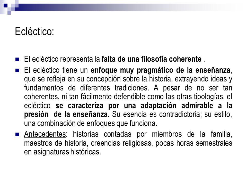 Ecléctico: El ecléctico representa la falta de una filosofía coherente. El ecléctico tiene un enfoque muy pragmático de la enseñanza, que se refleja e