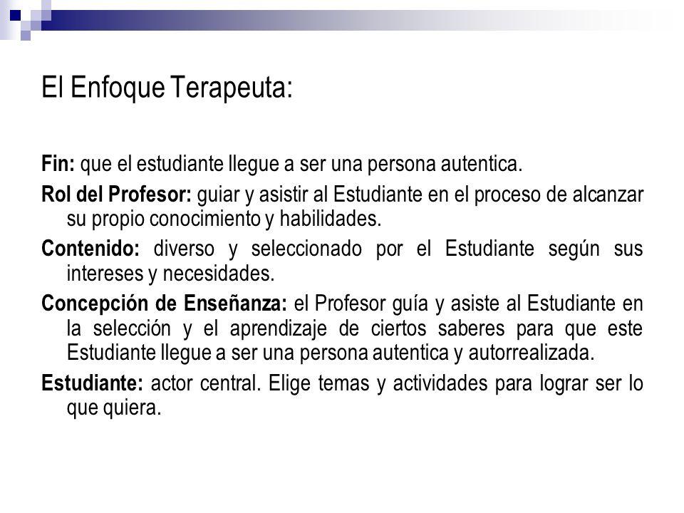 El Enfoque Terapeuta: Fin: que el estudiante llegue a ser una persona autentica. Rol del Profesor: guiar y asistir al Estudiante en el proceso de alca