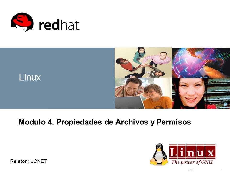 Linux1 Modulo 4. Propiedades de Archivos y Permisos Relator : JCNET