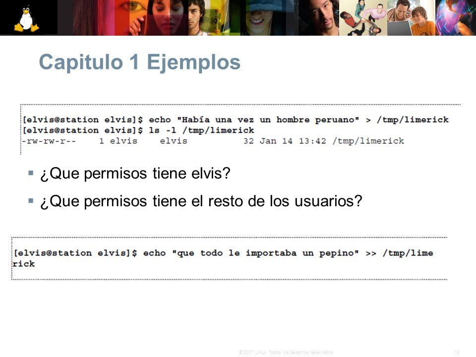 10© 2007 Linux. Todos los derechos reservados. Capitulo 1 Ejemplos ¿Que permisos tiene elvis? ¿Que permisos tiene el resto de los usuarios?