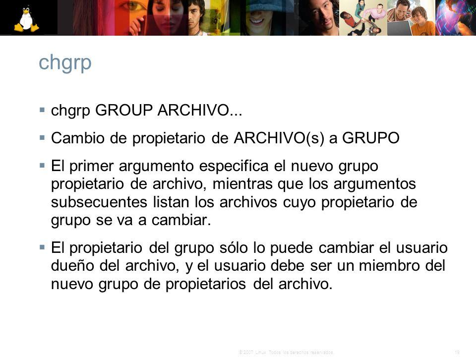 19© 2007 Linux. Todos los derechos reservados. chgrp chgrp GROUP ARCHIVO... Cambio de propietario de ARCHIVO(s) a GRUPO El primer argumento especifica