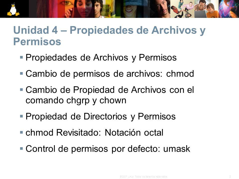 2© 2007 Linux. Todos los derechos reservados. Unidad 4 – Propiedades de Archivos y Permisos Propiedades de Archivos y Permisos Cambio de permisos de a