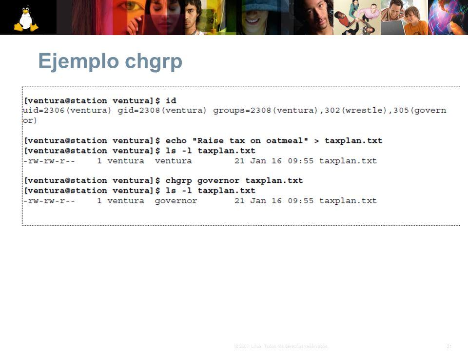 21© 2007 Linux. Todos los derechos reservados. Ejemplo chgrp